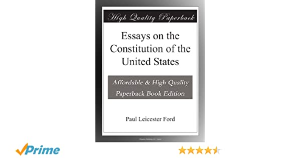 essays on the constitution of the united states paul leicester  essays on the constitution of the united states paul leicester ford com books