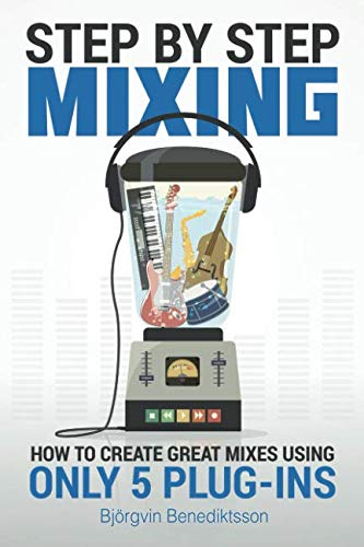 Step By Step Mixing: How to Create Great Mixes Using