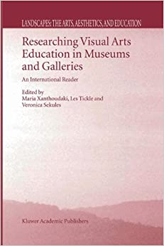 Researching Visual Arts Education in Museums and Galleries: An International Reader: 2 (Landscapes: the Arts, Aesthetics, and Education)