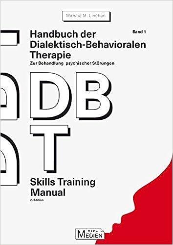Handbuch der Dialektisch-Behavioralen Therapie DBT Bd. 1: Skills ...