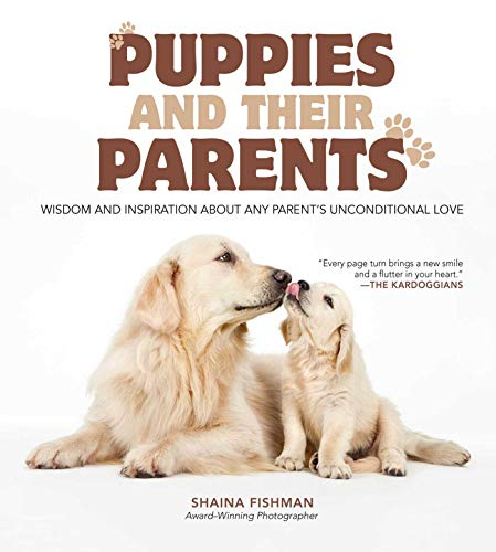 Puppies and Their Parents: Wisdom and Inspiration About Any Parent's Unconditional Love