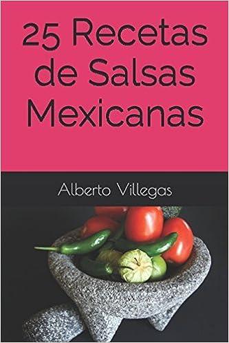 25 Recetas de Salsas Mexicanas (Cocina para Todos) (Spanish Edition) [1/21/2017] Alberto Villegas: 0781349019600: Amazon.com: Books