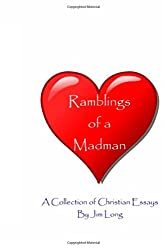 Ramblings of a Madman - A Collection of Christian Essays: Black & White Print Edition
