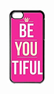 Custom iPhone 5C Case , Be You Tiful Hard Plastic Protective Cases Cover by Foreverway --992