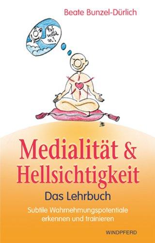 Handbuch der Medialität und Hellsichtigkeit: - Das Lehrbuch - Subtile Wahrnehmungspotentiale erkennen und trainieren Broschiert – September 2007 Beate Bunzel-Dürlich Windpferd 3893855378 Esoterik