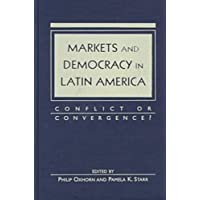 Markets and Democracy in Latin America: Conflict or Convergence?