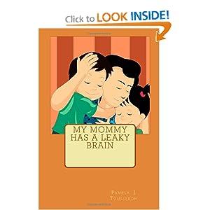 My Mommy Has A Leaky Brain (Volume) (Volume 1) Pamela J Tomlinson