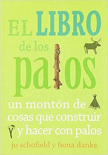 Libro De Los Palos, El - Un Monton De Cosas Que Construir Y ...