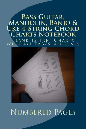 Bass Guitar, Mandolin, Banjo & Uke 4-String Chord Charts Notebook: Blank 12 Fret Charts With 4+1 TAB/Staff Lines