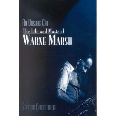 [(An Unsung Cat: The Life and Music of Warne Marsh)] [Author: Safford Chamberlain] published on (November, 2004) PDF