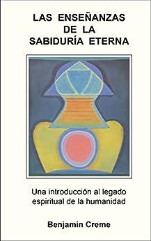 Las Enseñanzas de la Sabiduría Eterna (Spanish Edition) by [Creme, Benjamin]