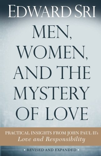 Men, Women, and the Mystery of Love: Practical Insights from John Paul II's Love and Responsibility - Men Women And The Mystery Of Love