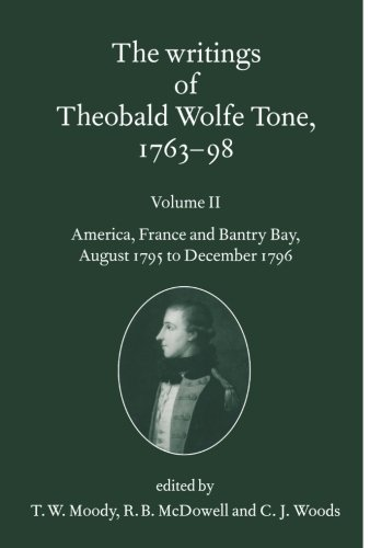 The Writings of Theobald Wolfe Tone 1763-98: Volume II: America, France, and Bantry Bay, August 1795 to December 1796 (Volume 2)