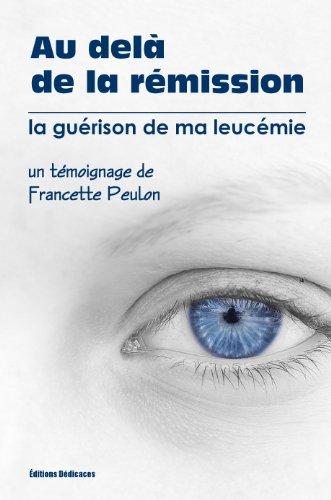 Au delà de la rémission - la guérison de ma leucémie (French Edition)