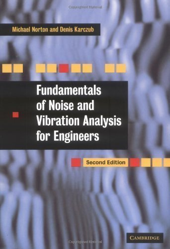 Fundamentals of Noise and Vibration Analysis for Engineers 2nd (second) Edition by Norton, M. P., Karczub, D. G. [2003]