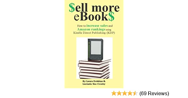 Sell More eBookS: How to increase sales and Amazon rankings using Kindle  Direct Publishing