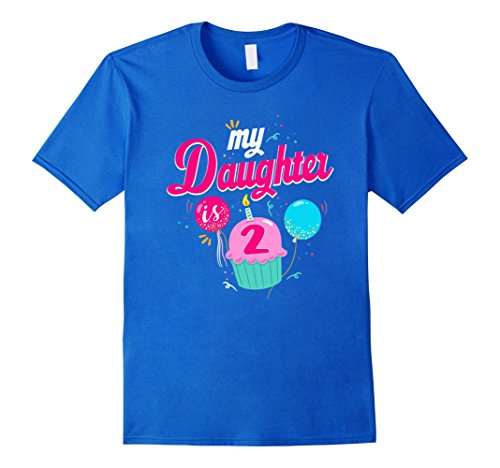 Mens My Daughter Is Two Funny Cupcake Birthday T-Shirt For Moms Large Royal Blue