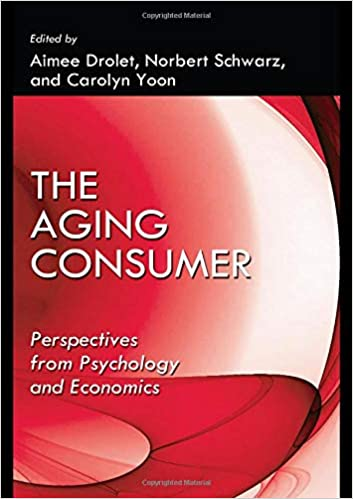 The aging consumer : perspectives from psychology and economics