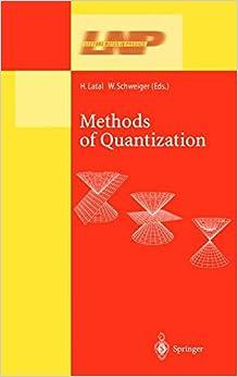 Methods of Quantization: Lectures Held at the 39. Universitätswochen für Kern- und Teilchenphysik, Schladming, Austria (Lecture Notes in Physics)