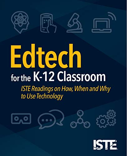 Edtech for the K-12 Classroom: ISTE Readings on How, When and Why to Use Technology (Best Use Of Technology)