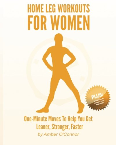 Home Leg Workouts for Women: One-Minute Moves to Help You Get Leaner, Stronger, Faster