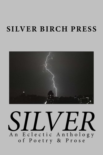 Silver: An Eclectic Anthology of Poetry & Prose
