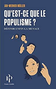 Qu'est-ce-que le populisme ? Définir enfin la menace par Jan-Werner Müller