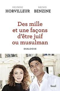 Des mille et une facons d'être juif ou musulman : dialogue [avec Rachid Benzine], Horvilleur, Delphine