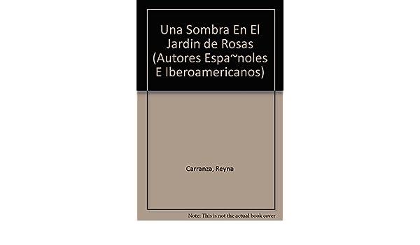 Una Sombra En El Jardin de Rosas (Autores Espa~noles E ...