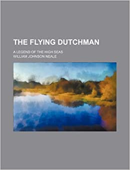 The Flying Dutchman: A Legend of the High Seas