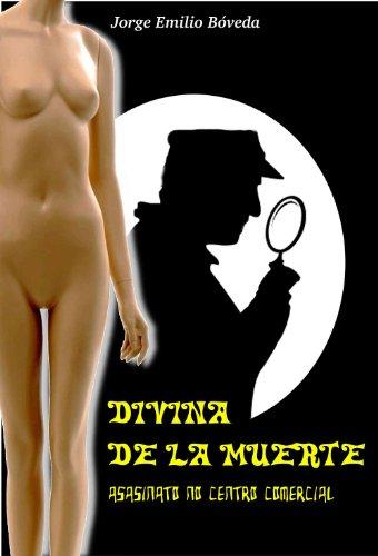 Descargar Libro Divina De La Muerte. Asasinato No Centro Comercial Jorge Emilio Bóveda