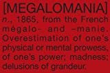Megalomania: Too Much is Never Enough