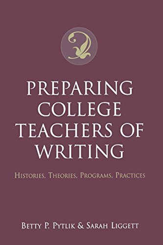 Preparing College Teachers of Writing: Histories, Theories, Programs, Practices