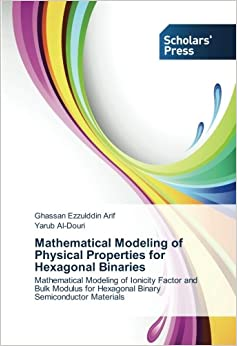 Book Mathematical Modeling of Physical Properties for Hexagonal Binaries: Mathematical Modeling of Ionicity Factor and Bulk Modulus for Hexagonal Binary Semiconductor Materials