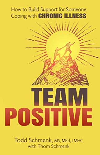 Book: Team Positive - How to Build Support for Someone Coping with a Chronic Illness by Todd Schmenk, LMHC