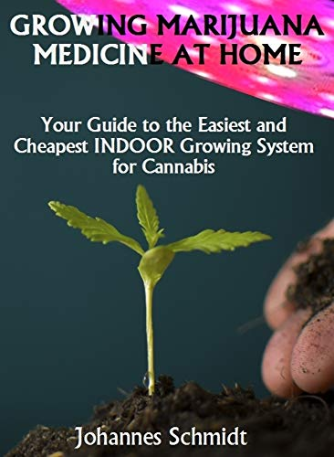 GROWING MARIJUANA MEDICINE AT HOME: Guide to the easiest and