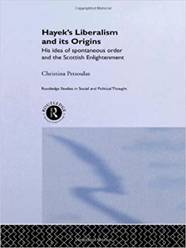 Hayek's Liberalism and Its Origins: His Idea of Spontaneous Order and the Scottish Enlightenment (Routledge Studies in Social and Political Thought)