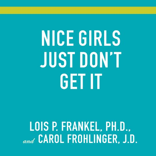 Nice Girls Just Don't Get It: 99 Ways to Win the Respect You Deserve, the Success You've Earned, and the Life You Want by Tantor Audio