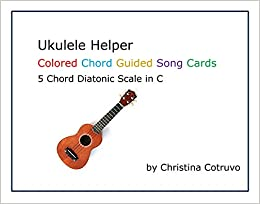 Ukulele Helper Colored Chord Guided Song Cards: Christina Cotruvo