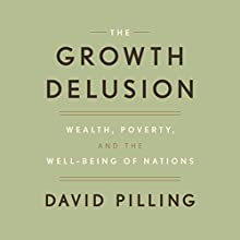 The Growth Delusion: Wealth, Poverty, and the Well-Being of Nations Audiobook by David Pilling Narrated by Elliot Hill