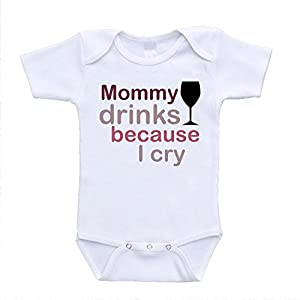 Mommy Drinks Because I Cry I Love Mom Funny Baby Onesies