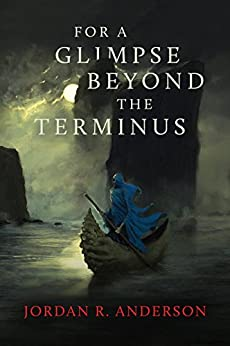 For A Glimpse Beyond the Terminus by [Anderson, Jordan R.]