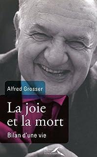 La joie et la mort : bilan d'une vie, Grosser, Alfred