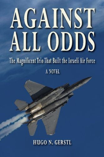 Read Online Against All Odds - The Magnificent Trio That Built the Israeli Air Force ebook