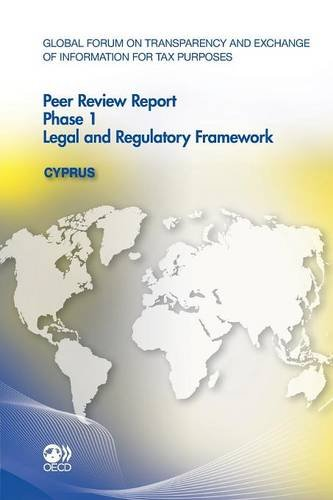 Global Forum on Transparency and Exchange of Information for Tax Purposes Peer Reviews: Cyprus 2012:  Phase 1: Legal and Regulatory Framework by Org. for Economic Cooperation & Development