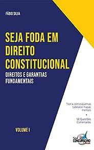 SEJA FODA EM DIREITO CONSTITUCIONAL: Aprenda de forma simples e direta tudo sobre Direitos e Garantias Fundame