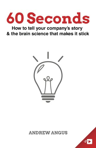 60 Seconds How To Tell Your Companys Story And The Brain Science To Make It Stick
