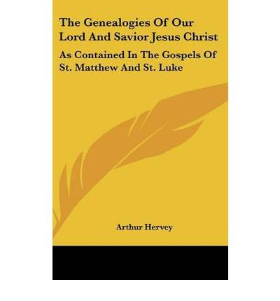 The Genealogies of Our Lord and Savior Jesus Christ: As Contained in the Gospels of St. Matthew and St. Luke (Hardback) - Common ebook