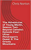 The Adventures of Young Merlin, Season Two: Beyond Camelot: Episode Four: Uther Pendragon's Quest 3: The Grizzly Mountains