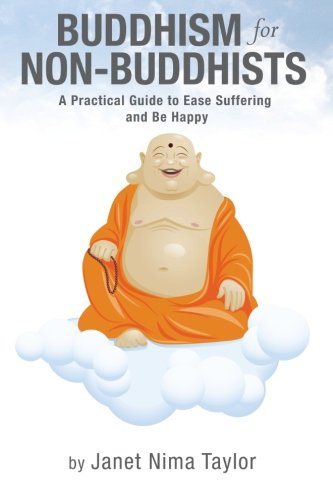 Buddhism for Non-Buddhists: A Practical Guide to Ease Suffering and Be Happy pdf